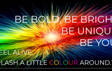 BE BOLD, BE BRIGHT, BE UNIQUE.  BE YOU